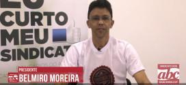 Presidente do Sindicato, Belmiro Moreira, fala sobre a Campanha de Sindicalização 2017